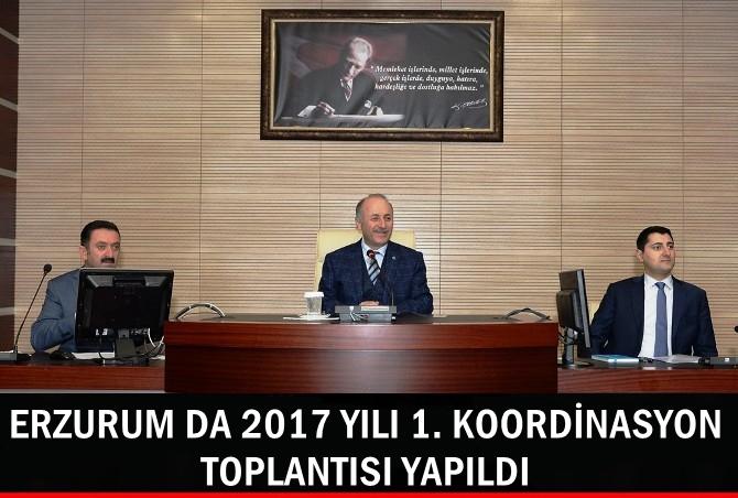 ERZURUM DA 2017 YILI 1. KOORDİNASYON TOPLANTISI YAPILDI