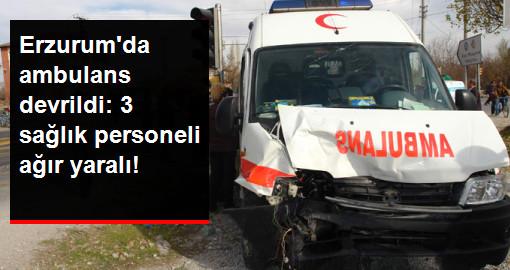 Erzurum'da Ambulans Devrildi: 3 Yaralı