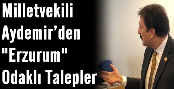 "AK Parti Erzurum Milletvekili İbrahim Aydemir'den ""Erzurum"" Odaklı Talepler"
