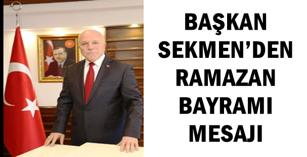 BAŞKAN SEKMEN'DEN RAMAZAN BAYRAMI MESAJI