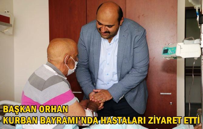 BAŞKAN ORHAN KURBAN BAYRAMI'NDA HASTALARI ZİYARET ETTİ
