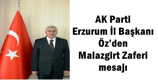 AK Parti Erzurum İl Başkanı Öz'den Malazgirt Zaferi mesajı