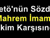 "Fetö'nün Sözde ""Mahrem İmamı"" Hakim Karşısında"